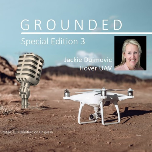 'Grounded' Special Edition 3 - Jackie Dujmovic - Hover UAV (15 mins)