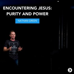 20th June 2020 - Nathan Green - Encountering Jesus: Purity and Power
