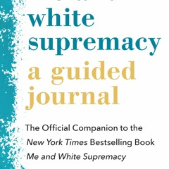 {EBOOK} Me and White Supremacy: A Guided Journal: The Official Companion to the New York Times Best