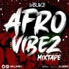 AFROVIBEZ THE AFROBEATS 2020 MIXTAPE BY DJ BUKZ | Davido | Wizkid | Burna Boy | Fireboy DML E.T.C.