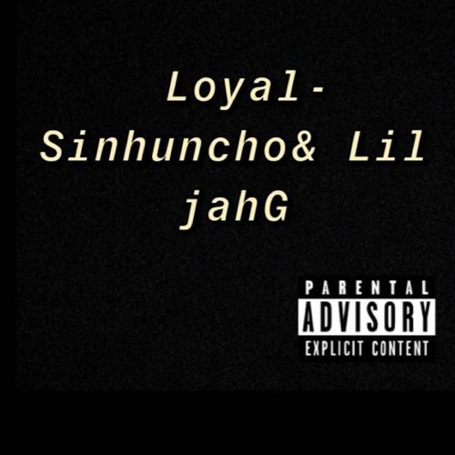 loyalty- sinhuncho & lil jahG