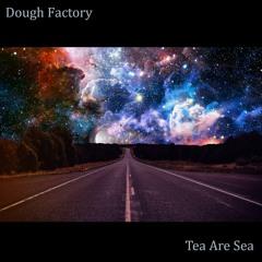Passing Nebulae - Dough Factory & tea are sea