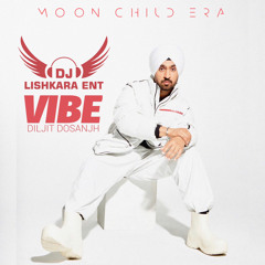 VIBE - DILJIT DOSANJH - DJ LISHKARA - MOON CHILD ERA