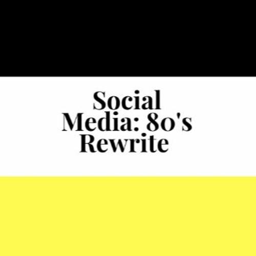 Social Media: An 80's Rewrite