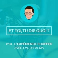 #14 - L'expérience Shopper