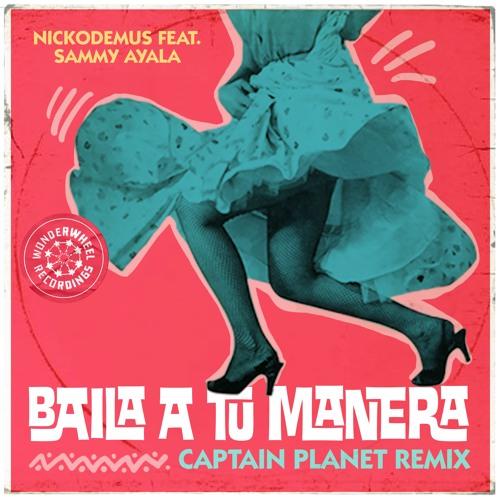 Nickodemus - Baila a tú Manera (Captain Planet Remix