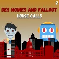 "Des Moines & Fallout | E2: ""House Calls"""