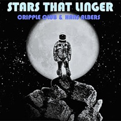 STARS THAT LINGER (FOR BRI): CRIPPLE CLUB & HANS ALBERS