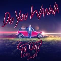 Do You Wanna Go Out?