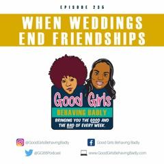 Episode 235: When Weddings End Friendships