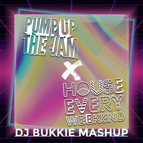 Pump Up The Jam x House Every Weekend (DJ Bukkie Mashup)