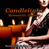 Candlelight Romantic Dinner - Romantic Love Songs, Ultimate Piano, Romantic Music, Instrumental Piano Songs & Acoustic Guitar, Lounge Ambient, Heart's Desire, Cool Jazz
