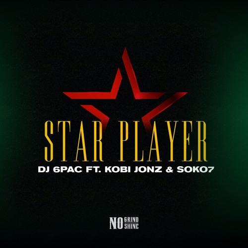 Star Player (Dj 6pac feat. Soko7 & Kobi Jonz) prod by Semaj