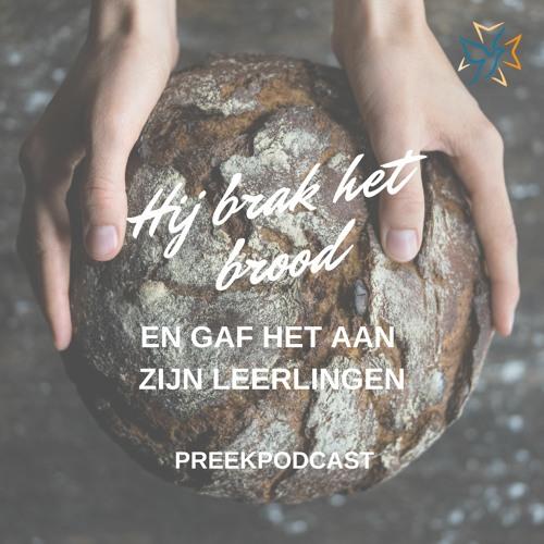 Hij brak het brood en gaf het aan zijn leerlingen. Preekpodcast 22 Augustus