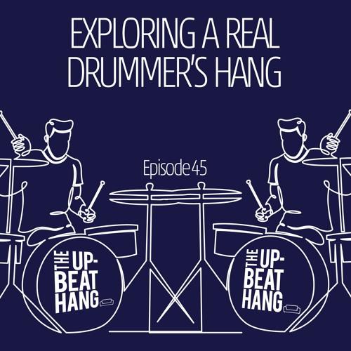 Exploring A Real Drummer's Hang - The Upbeat Hang Ep.45