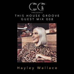 This House Groove Guest Mix 008 - Hayley Wallace