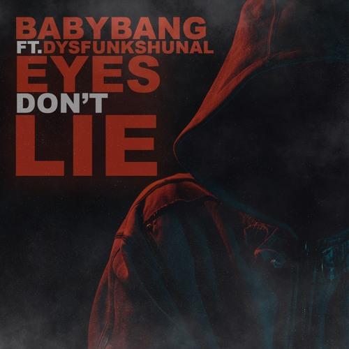 Babybang Ft DJ Dysfunkshunal - Eyes Don't Lie (prod Baby Bang - Scratches DJ Dysfunkshunal)