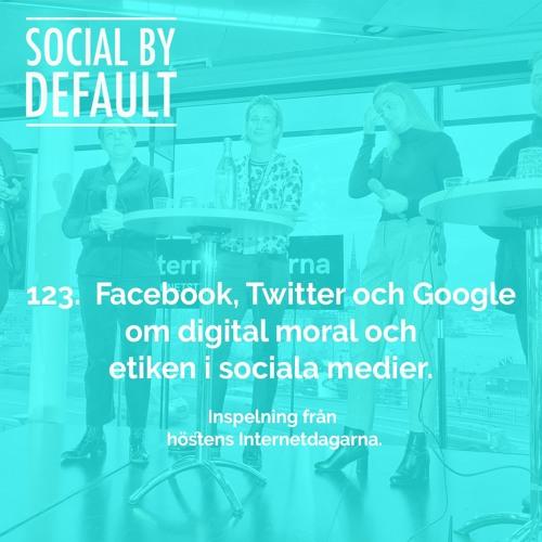 123. Facebook, Twitter och Google om digital moral och etiken i sociala medier.