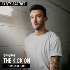 Triple J Kick on Mix - Kate's Brother