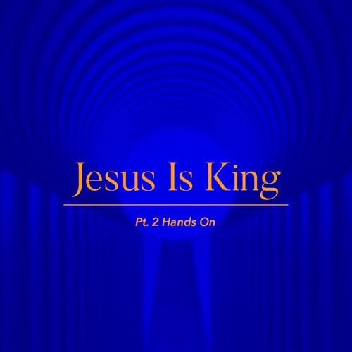 Hands On | Pt. 2 Of Jesus Is King | Pastor Emy