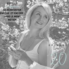 Estelle : se réinventer encore et encore dans son métier passion - S01 - Ep20