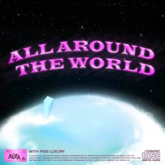 All Around The World (with Miss Luxury)