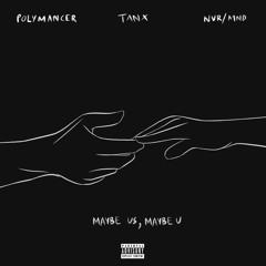 Tan X, Polymancer - Maybe Us, Maybe U (feat. NVR/MND)