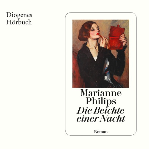 Marianne Philips, Die Beichte einer Nacht. Diogenes Hörbuch 978-3-257-69370-6