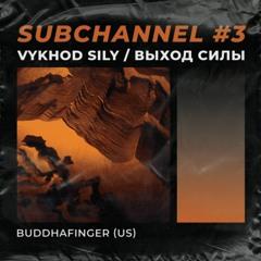 VS Subchannel #3 - Buddhafinger (09.20)