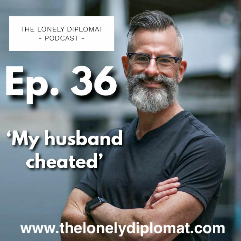 Ep. 36 - 'My husband cheated'
