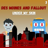 "Des Moines & Fallout | E3: ""Under My Skin"""