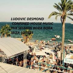 LUDOVIC DESMOND - CONFINED MIX SESSION BORA BORA IBIZA LOVERS - APRIL 2020 - Vol3