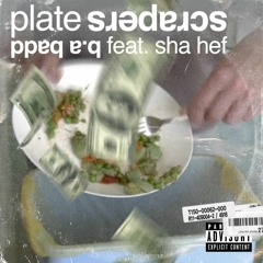 Plate Scrapers featuring Sha Hef (Produced by @Reallyhiiim)