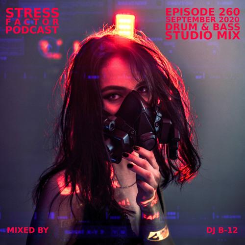 Stress Factor Podcast #260 - DJ B-12 - September 2020 Drum & Bass Studio Mix