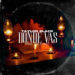 Taylor Black - Donde Vas (prod. tomsalgue)