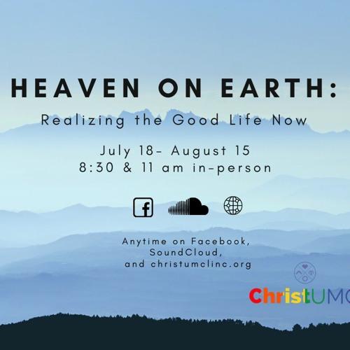 Worship July 25- Realizing the Good Life Now