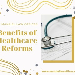 Manziel Law Offices Talk About The Benefit Of Healthcare Reforms