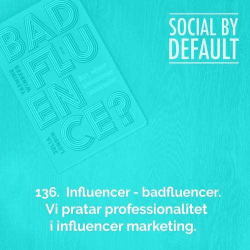 136. Influencer - badfluencer. Vi pratar professionalitet i influencer marketing.