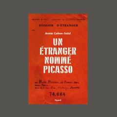 """Annie Cohen-Solal, """"Un étranger nommé Picasso : dossier de police n° 74.664"""", éd. Fayard"""