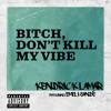 Bitch, Don't Kill My Vibe (International Remix / Explicit Version) [feat. Emeli Sandé]