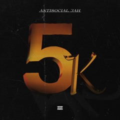 AntiSocial Jah - 5K (Prod. TuneChase) (Audio)