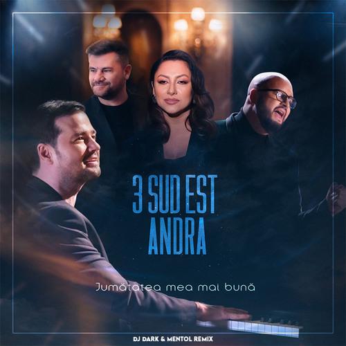 3 Sud Est & Andra - Jumatatea Mea Mai Buna (Dj Dark & Mentol Remix)
