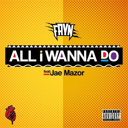 Fayn - All I Wanna Do (feat. Jae Mazor)
