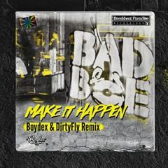BadboE - Make It Happen (Boydex & DirtyFly Remix)