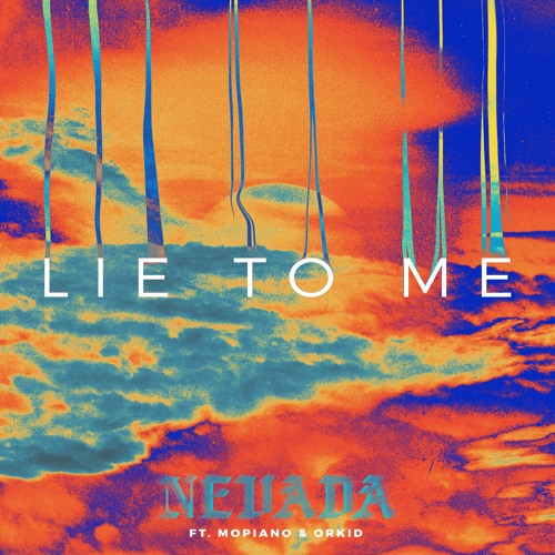 Nevada - Lie To Me (Feat. Mopiano & ORKID)