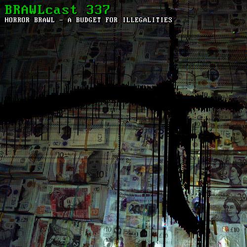 BRAWLcast 337 / Horror Brawl - A Budget For Illegalities