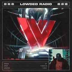 LOWDED Radio 007 - Ayberk Cin