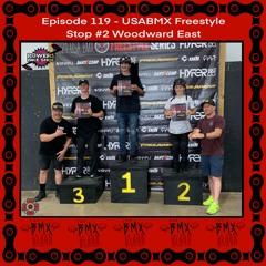 Episode 119 - USABMX Freestyle Stop #2 Woodward