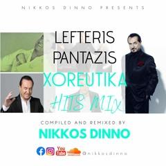 LEFTERIS PANTAZIS | XOREUTIKA HITS MIX | by NIKKOS DINNO | VOL.2 |