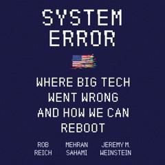 SYSTEM ERROR by Rob Reich, Mehran Sahami, & Jeremy M. Weinstein